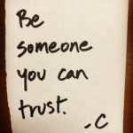 Be Someone You Can Trust