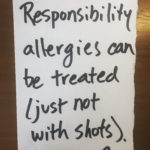 Responsibility Allergies Can Be Treated (just not with shots)